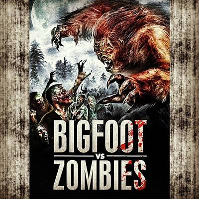 Photograph - bigfoot Vs. Zombies. My Kinda Movie by XPUNKWOLFMANX Jeff Padget