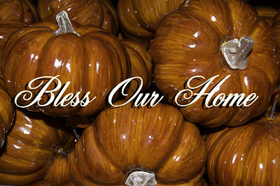 Photograph - Bless Our Home by Leticia Latocki