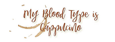 Digital Art - Blood Type Cappucino by Paulette B Wright