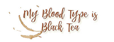 Digital Art - Blood Type Is Tea by Paulette B Wright