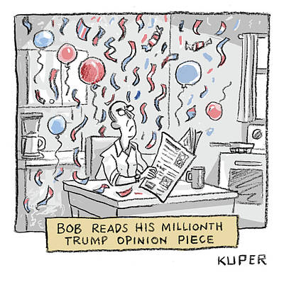 Drawing - Bob Reads His Millionth Trump Opinion Piece by Peter Kuper