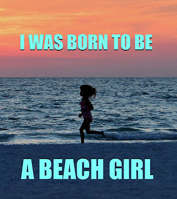 Photograph - Born To Be A Beach Girl by David Lee Thompson