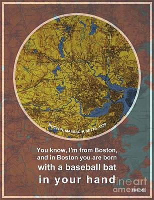 Baseball Art Painting - Boston Quote, You Know, I'm From Boston, And In Boston, You Are Born With A Baseball Bat by Pablo Franchi