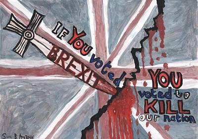 Brexit Wrecks It Art Print by Sushila Burgess