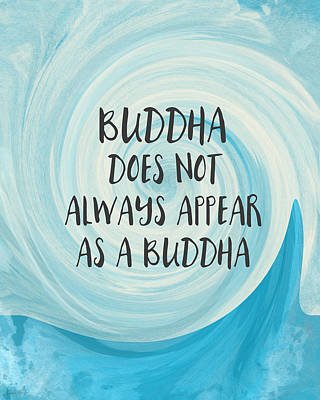 Buddha Does Not Always Appear As A Buddha-zen Art By Linda Woods Print by Linda Woods