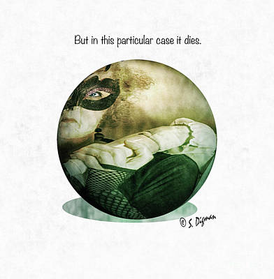 But In This Particular Case It Dies  Art Print by Steven Digman