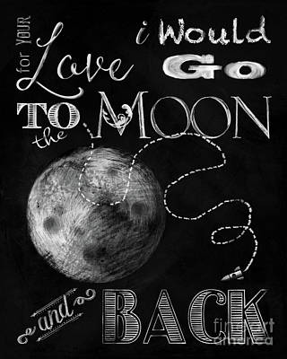 Luna Mixed Media - Chalk Board For Your Love I Would Go To The Moon And Back by Tina Lavoie