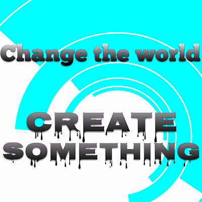 Digital Art - Change The World Create Something - Art For Artists Series by Susan Maxwell Schmidt