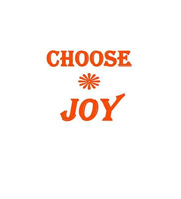 Digital Art - Choose Joy  by Stephanie Grooms