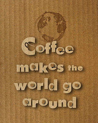 Cardboard Digital Art - Coffee Makes The World Go Around by Vanessa Bates