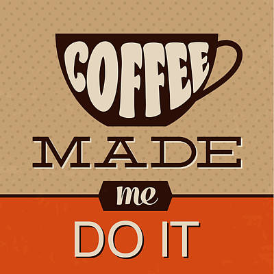 Quirky Digital Art - Coffee Made Me Do It by Naxart Studio