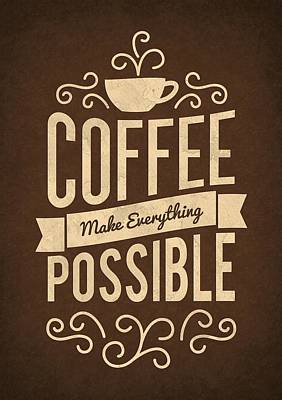Business Digital Art - Coffee Make Everything Possible Life Inspirational Quotes Poster by Lab No 4