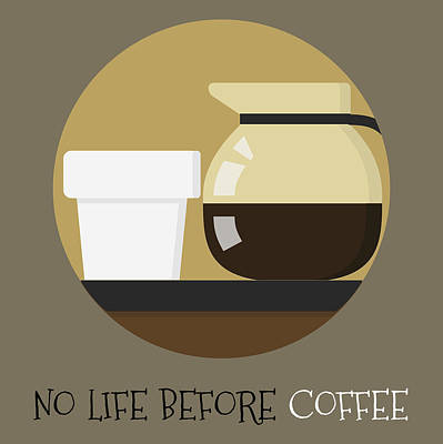 Painting - Coffee Poster Print - No Life Before Coffee by Beautify My Walls