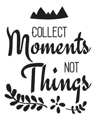 Collect Moments Not Things Inspirational Quote Art Print by The Random