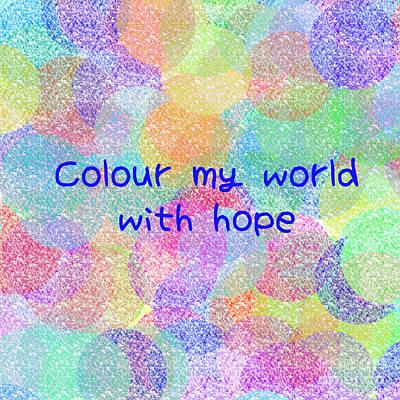 Digital Art - Colour My World With Hope by Susan Stevenson