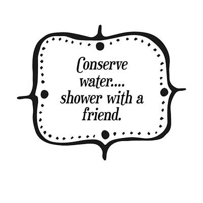 Digital Art - Conserve Water Shower With A Friend by Randi Kuhne