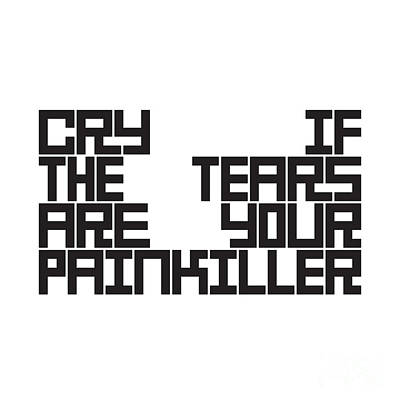 Digital Art - Cry  If The Tears  Are Your  Painkiller by Igor Kislev