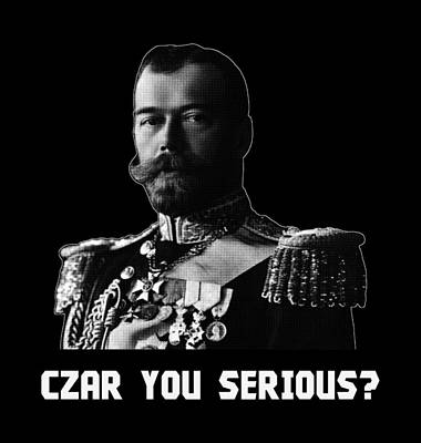 Royal Mixed Media - Czar Nicholas II - Czar You Serious? Black And White by War Is Hell Store
