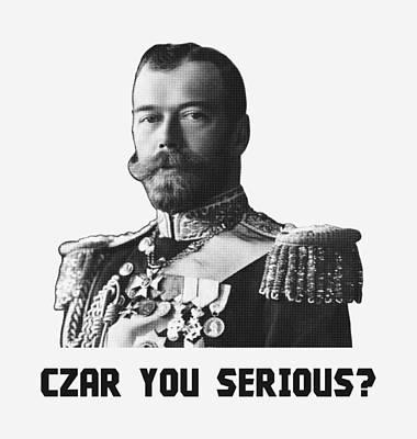 Mixed Media - Czar Nicholas II - Czar You Serious? by War Is Hell Store
