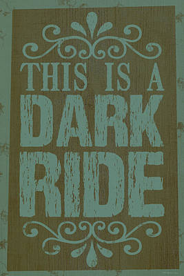 Photograph - Dark Ride Sign by WB Johnston
