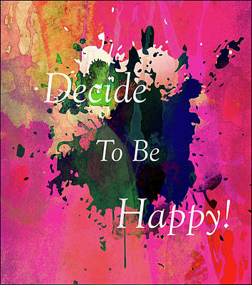 Mixed Media - Decide To Be Happy Colorful Typographical Art Abstract by Georgiana Romanovna