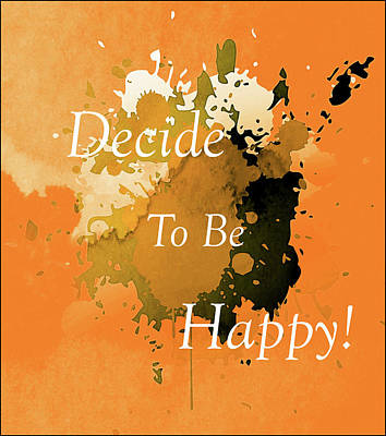 Mixed Media - Decide To Be Happy Typographical Art Abstract by Georgiana Romanovna