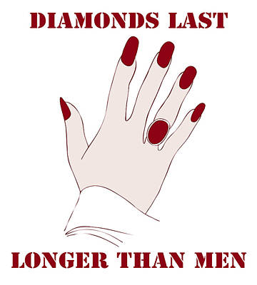 Diamond Drawing - Diamonds Last Longer Than Men by Frank Tschakert