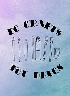 Draw Photograph - Do Crafts, Not Drugs by Annie Walczyk