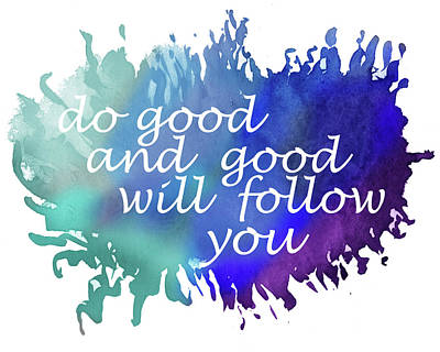 Painting - Do Good And Good Will Follow You by Irina Sztukowski