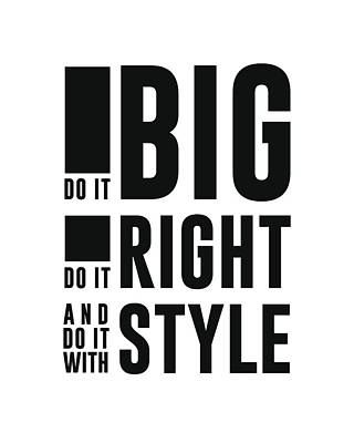 Mixed Media - Do It Big, Do It Right, Do It With Style - Minimalist Print - Typography - Quote Poster by Studio Grafiikka