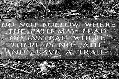 Do Not Follow Where The Path May Lead Art Print