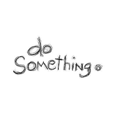 Drawing - Do Something by Bill Owen