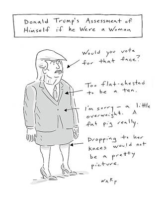 Hillary Clinton Drawing - Donald Trump Assessment Of Himself As A Woman by Kim Warp
