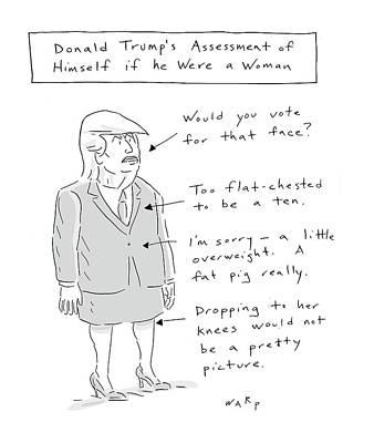 Donald Trump Drawing - Donald Trump Assessment Of Himself As A Woman by Kim Warp