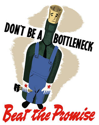 Wwii Propaganda Mixed Media - Don't Be A Bottleneck - Beat The Promise by War Is Hell Store