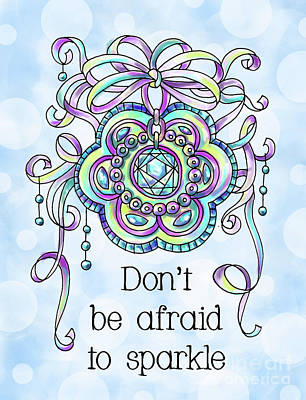 Vale Mixed Media - Don't Be Afraid To Sparkle by Pam Vale