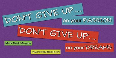 Digital Art - Don't Give Up On Your Passion by Mark David Gerson