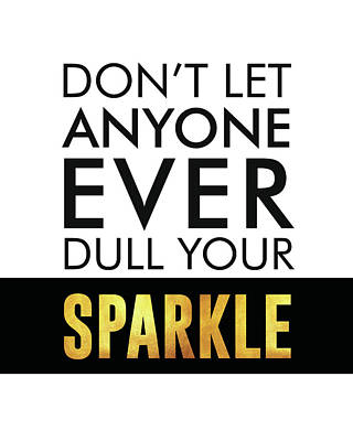 Mixed Media - Don't Let Anyone Ever Dull Your Sparkle - Minimalist Print - Typography - Quote Poster by Studio Grafiikka