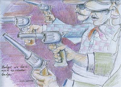 Six Shooter Drawing - Don't Need No Stinkin' Badges by Don Harris