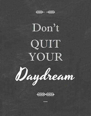 Daydreams Art Drawing - Don't Quit Your Daydream On Black Chalk Board by Desiderata Gallery