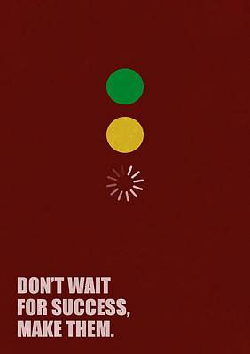 Business Digital Art - Dont Wait For Success,make Them Business Quotes Poster by Lab No 4