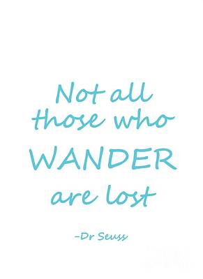 Dr. Seuss Painting - Dr Seuss Quote-  Blue-  Not All Those Who Wander Are Lost., Travel by Sweeping Girl