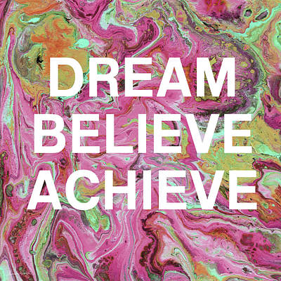 Dream Believe Achieve- Art By Linda Woods Art Print