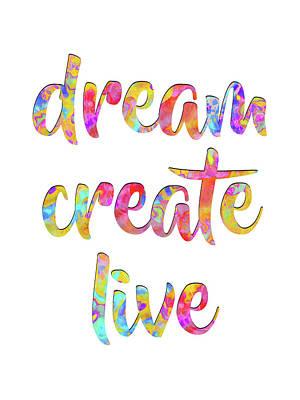 Digital Art - Dream Create Live #motivational #typography #shoppixels by Menega Sabidussi