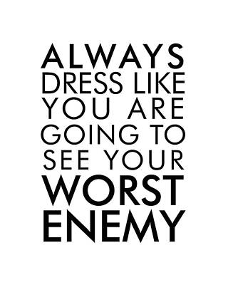 Dress Like You're Going To See Your Worst Enemy - Minimalist Print - Typography - Quote Poster Art Print