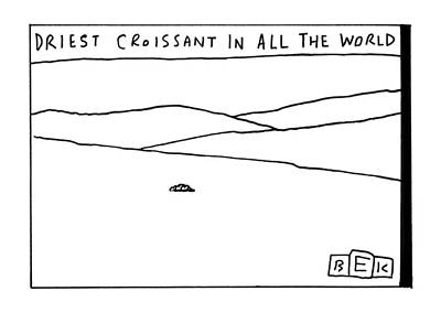 Drawing - Driest Croissant In All The World by Bruce Eric Kaplan
