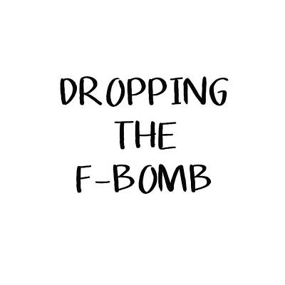Dropping The F Bomb- Art By Linda Woods Art Print