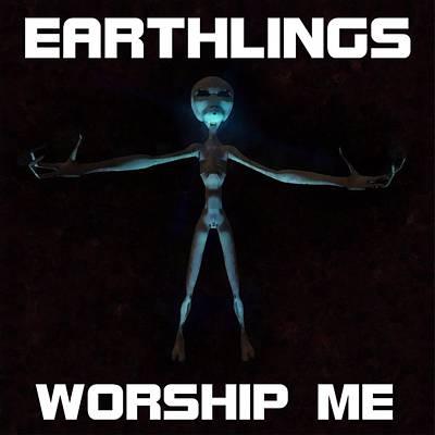 Earthlings Worship Me Art Print