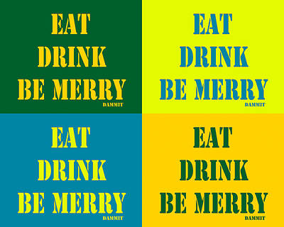 Photograph - Eat Drink Be Merry Pop Art Quotes by Keith Webber Jr