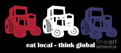Eat Local Think Global Art Print by Edward Fielding
